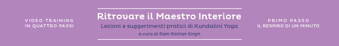 "Lezioni gratuite di Kundalini Yoga - Video TRaining ""Rittrovare il Maestro Interiore"""