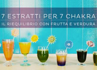 7 estratti per 7 chakra: i succhi di frutta e verdura per il riequilibrio energetico