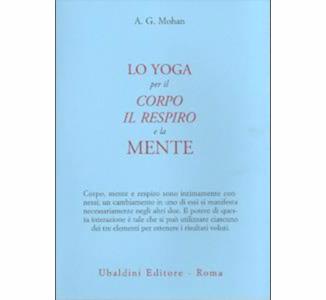 Lo Yoga per il Corpo, il Respiro e la Mente, di A.G. Mohan