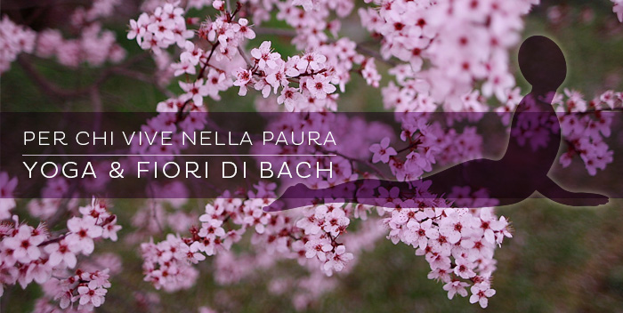 Yoga e Fiori di Bach: superare la paura
