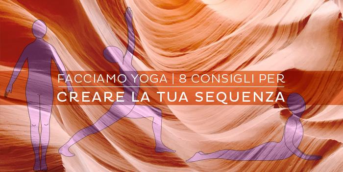 8 consigli per creare la tua sequenza di yoga