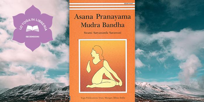 Asana Pranayama Mudra Bandha, di Satyananda Paramahansa – recensione