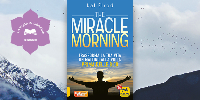 the miracle morning di hal elrod recensione le vie. Black Bedroom Furniture Sets. Home Design Ideas