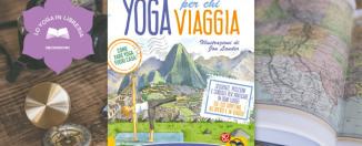 """Yoga Per Chi Viaggia"" di Jennifer J. Hellinghaus, recensione"
