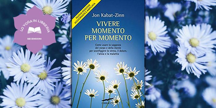 Vivere Momento Per Momento, di Jon Kabat-Zinn – recensione