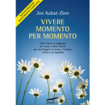 Vivere momento Per Momento, di Jon Kabat-Zinn