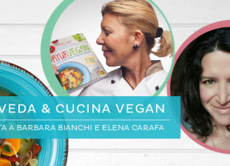 Ayurveda e alimentazione vegana: intervista a Barbara Bianchi e Elena Carafa