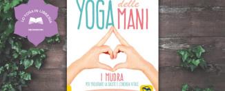 Yoga delle Mani, di Andrea Christiansen, Macro Edizioni: la recensione