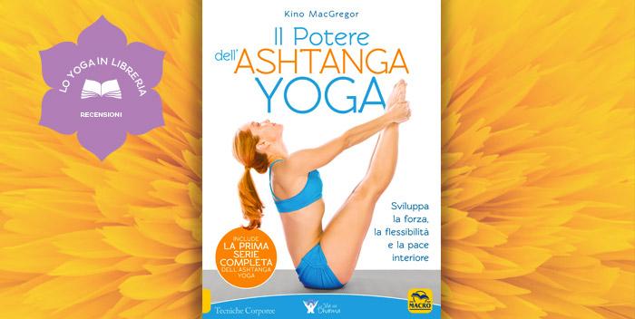 Il Potere dell'Ashtanga Yoga di Kino MacGregor – recensione