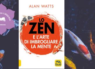 Lo Zen e l'Arte di Imbrogliare la Mente, di Alan Watts - recensione